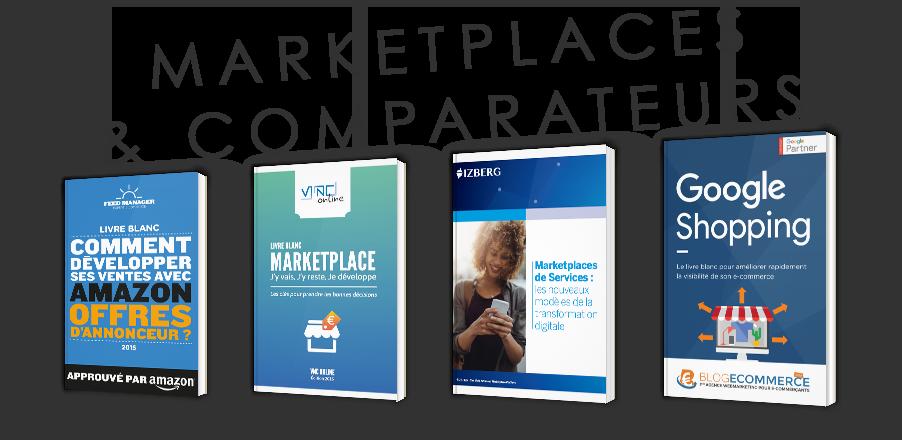 Tout savoir des Marketplaces et des comparateurs de prix - dossier thématique - définition, acteurs, chiffres, livres blancs