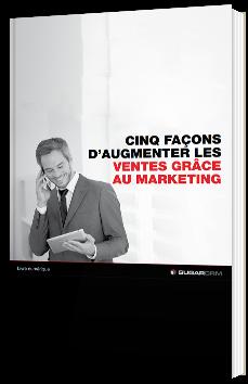 Cinq façons d'augmenter les ventes grâce au marketing