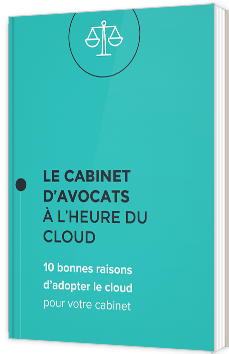 Le cabinet d'avocats à l'heure du cloud - 10 bonnes raisons d'adopter le Cloud pour votre cabinet