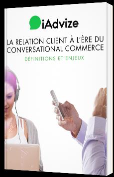 La relation client à l'ère du commerce conversationnel : définitions et enjeux