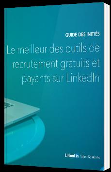 Le meilleur des outils de recrutement gratuits et payants sur LinkedIn