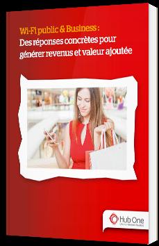 Wifi public & Business : Des réponses concrètes pour générer revenus et valeur ajoutée