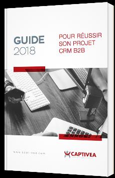 Guide 2018 pour réussir son projet CRM B2B