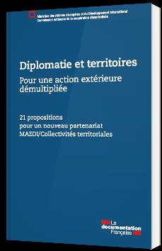 Diplomatie et territoires - Pour une action extérieure démultipliée
