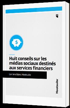 Huit conseils sur les médias sociaux destinés aux services financiers