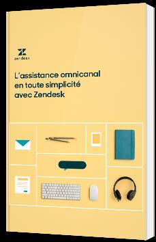 L'assistance omnicanal en toute simplicité avec Zendesk