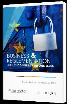 Business & Réglementation sur les données personnelles - Prospection BtoB : les impacts du RGPD