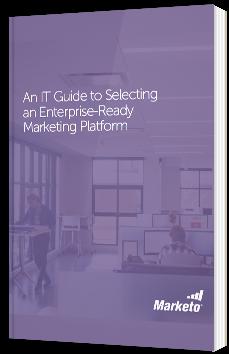 An IT Guide to Selecting an Enterprise-Ready Marketing Platform