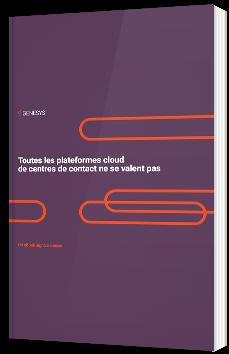 Toutes les plateformes cloud de centres de contact ne se valent pas