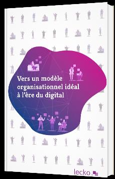 Vers un modèle organisationnel idéal à l'ère du digital