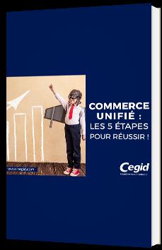 Commerce unifié : les 5 étapes pour réussir !