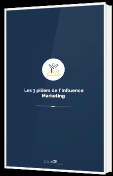 Les 3 piliers de l'influence marketing