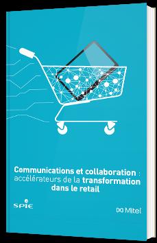 Communications et collaboration : accélérateurs de la transformation dans le retail