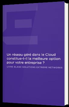 Un réseau géré dans le Cloud constitue-t-il la meilleure option pour votre entreprise ?