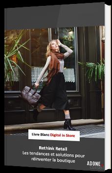 Rethink Retail - Les tendances et solutions pour réinventer la boutique