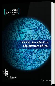 FTTH : les clés d'un déploiement réussi