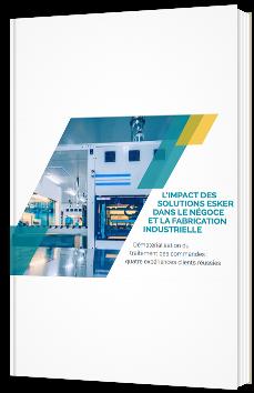 L'impact des solutions Esker dans la négoce et la fabrication industrielle