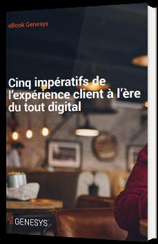 Cinq impératifs de l'expérience client à l'ère du tout digital