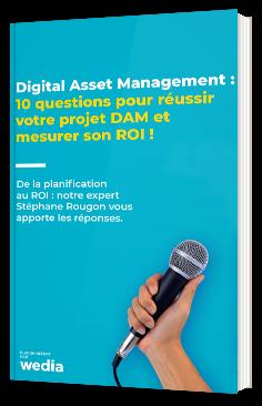 Digital Asset Management : 10 questions pour réussir votre projet DAM et mesurer son ROI !