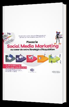Placez le Social Media Marketing au coeur de votre Stratégie d'Acquisition