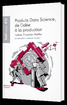 Produits Data Science, de l'idée à la production