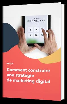 Comment construire une stratégie de marketing digital