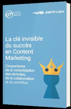 La clé invisible du succès en Content Marketing
