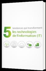5 tendances qui transforment les technologies del'information (IT)