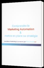 Comprendre le Marketing Automation & mettre en place sa stratégie