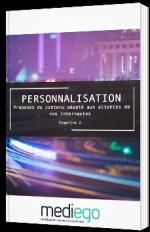 Personnalisation : proposez du contenu adapté aux attentes de vos internautes - Chapitre 2