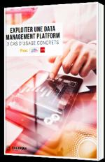 Exploiter une Data Management Platform - 3 cas d'usage concrets
