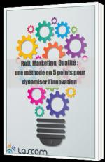 R&D, Marketing, Qualité : une méthode en 5 points pour dynamiser l'innovation