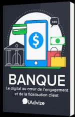 Banque - Le digital au cœur de l'engagement et de la fidélisation client