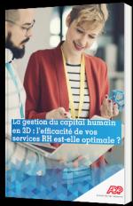 La gestion du capital humain en 3D : l'efficacité de vos services RH est-elle optimale ?