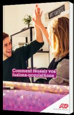 Comment réussir vos fusions-acquisitions