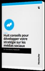 Huit conseils pour développer votre stratégie sur les médias sociaux