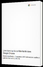 Livre blanc sur la confidentialité dans Google Chrome