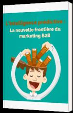 L'intelligence prédictive : la nouvelle frontière du marketing B2B