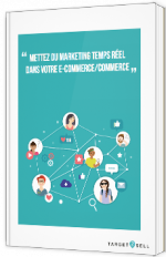 Mettez du marketing temps réel dans votre e-commerce/commerce