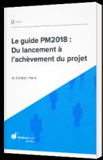 Le guide PM2018 : Du lancement à l'achèvement du projet