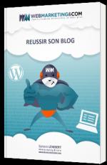 Réussir son blog - Webmarketing & Co'm - Livre Blanc - Blogger - Internet