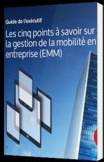 Les cinq points à savoir sur la gestion de la mobilité en entreprise (EMM)