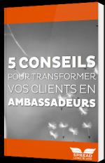 5 conseils pour transformer vos clients en ambassadeurs