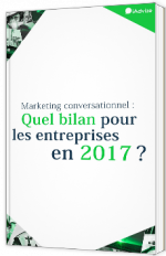 Marketing conversationnel : Quel bilan pour les entreprises en 2017 ?