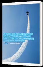 Le guide des solutions pour les directeurs Marketing  :contexte et consommateurs