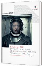 Elon Musk - Hyperloop, Tesla, SpaceX... les incroyables projets d'un visionnaire un peu fou