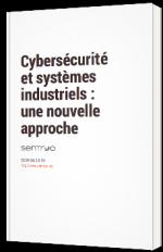 Cybersécurité et systèmes industriels : une nouvelle approche