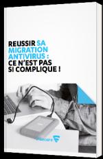 Réussir sa migration antivirus : ce n'est pas si compliqué !