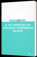 Pourquoi il est essentiel de mesurer l'expérience salarié