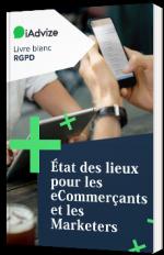 Livre blanc RGPD - Etat des lieux pour eCommerçants et les Marketers